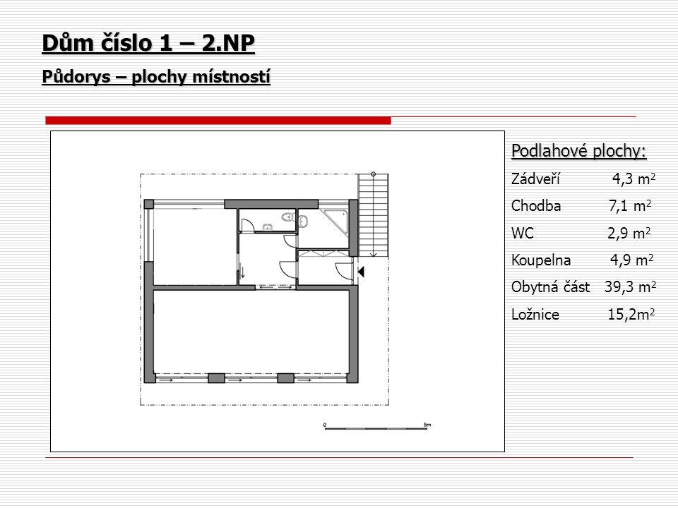 Podlahové plochy: Zádveří 4,3 m 2 Chodba 7,1 m 2 WC 2,9 m 2 Koupelna 4,9 m 2 Obytná část 39,3 m 2 Ložnice 15,2m 2 Dům číslo 1 – 2.NP Půdorys – plochy