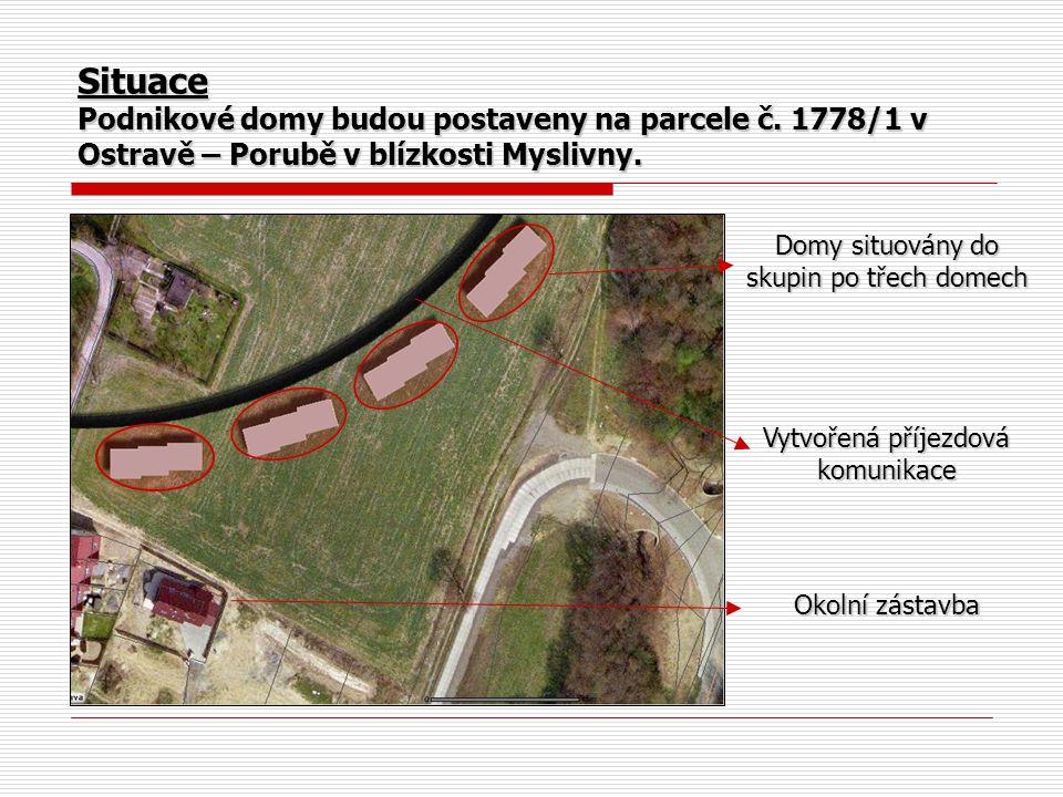 Situace Podnikové domy budou postaveny na parcele č. 1778/1 v Ostravě – Porubě v blízkosti Myslivny. Domy situovány do skupin po třech domech Vytvořen