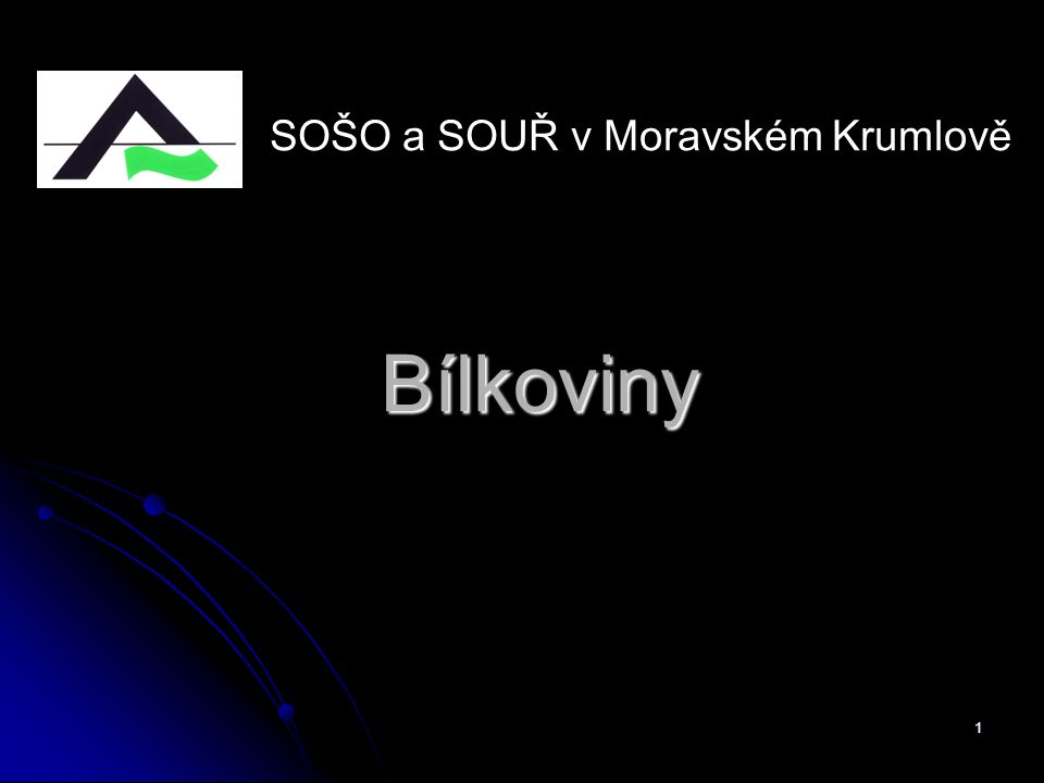 1 Bílkoviny SOŠO a SOUŘ v Moravském Krumlově