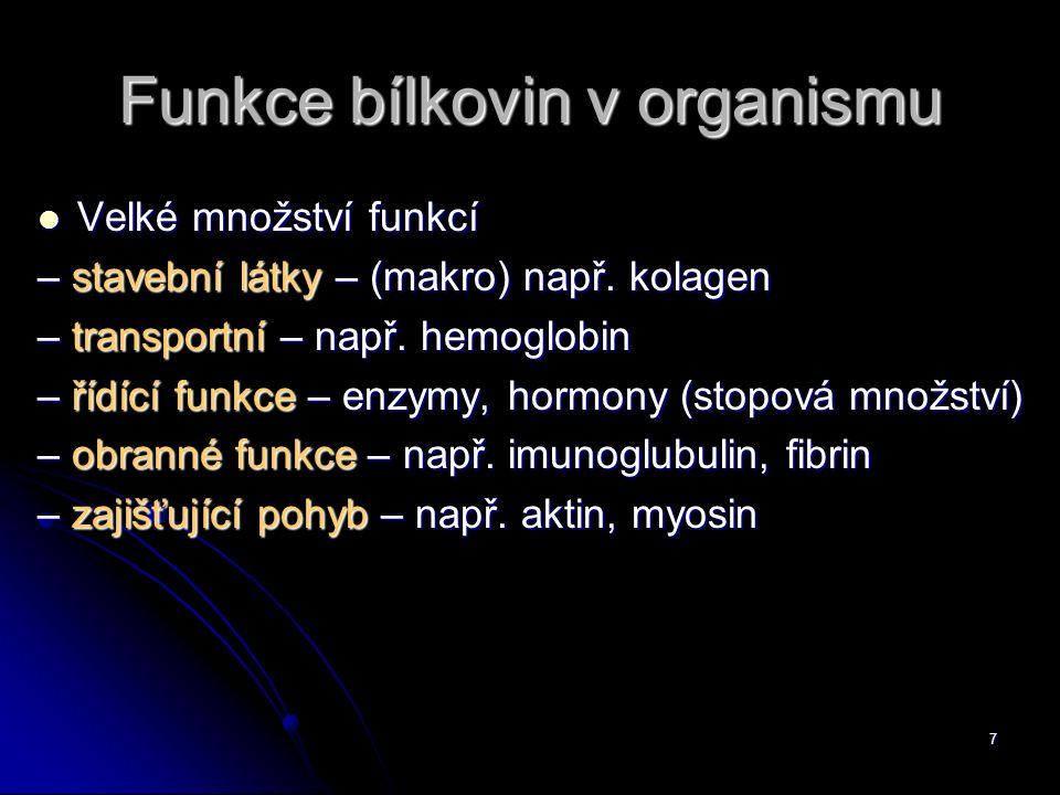 7 Funkce bílkovin v organismu Velké množství funkcí Velké množství funkcí – stavební látky – (makro) např. kolagen – transportní – např. hemoglobin –
