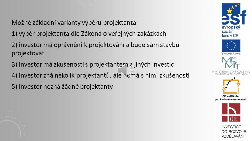 Povolování stavby Základním podkladem pro povolování stavby je projektová dokumentace zpracovaná oprávněnou osobou na základě zadání investora. Jednou