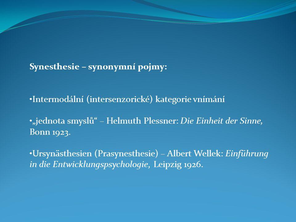 """Synesthesie – synonymní pojmy: Intermodální (intersenzorické) kategorie vnímání """"jednota smyslů"""" – Helmuth Plessner: Die Einheit der Sinne, Bonn 1923."""
