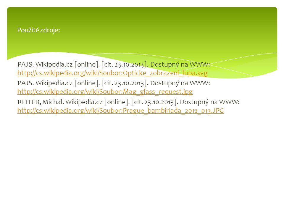 PAJS. Wikipedia.cz [online]. [cit. 23.10.2013]. Dostupný na WWW: http://cs.wikipedia.org/wiki/Soubor:Opticke_zobrazeni_lupa.svg http://cs.wikipedia.or