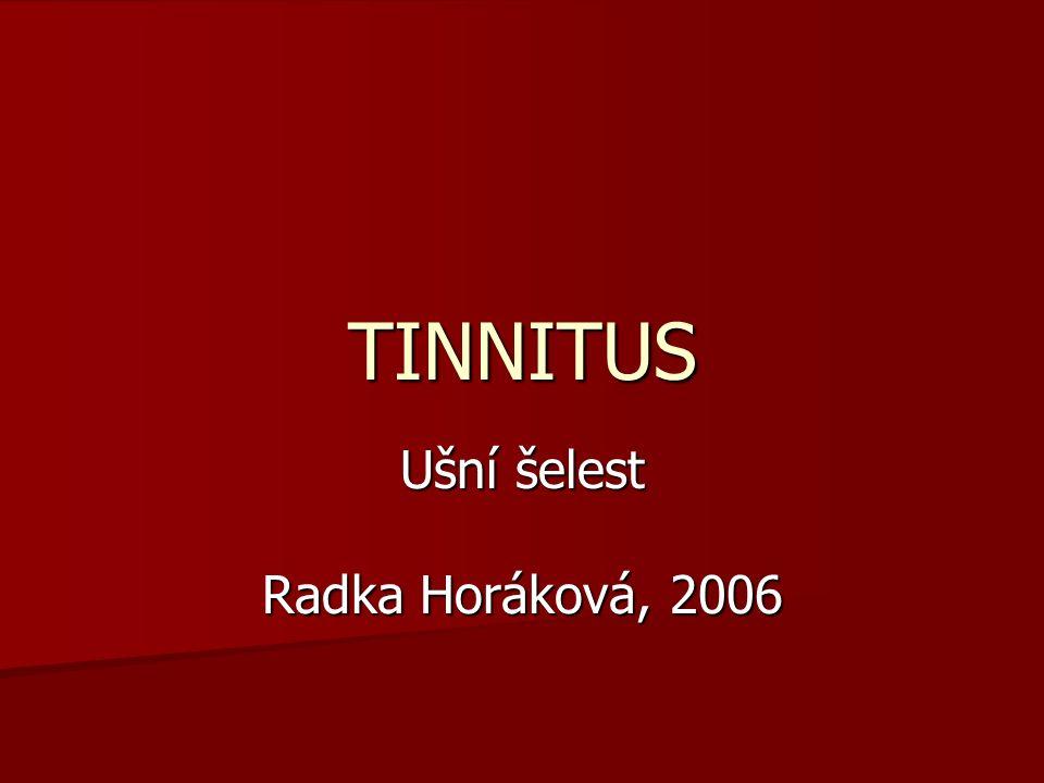 TINNITUS Ušní šelest Radka Horáková, 2006