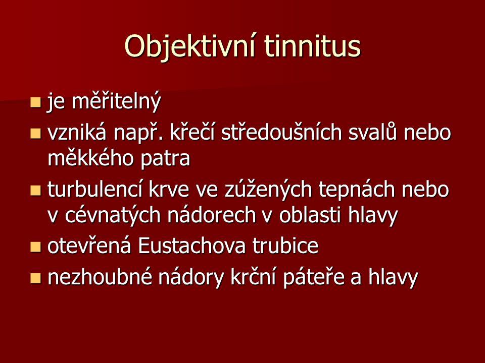 Objektivní tinnitus je měřitelný je měřitelný vzniká např.