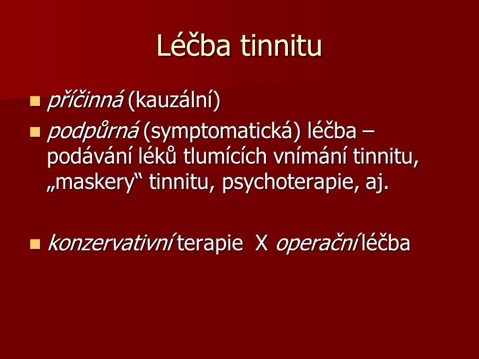 """Léčba tinnitu příčinná (kauzální) příčinná (kauzální) podpůrná (symptomatická) léčba – podávání léků tlumících vnímání tinnitu, """"maskery tinnitu, psychoterapie, aj."""