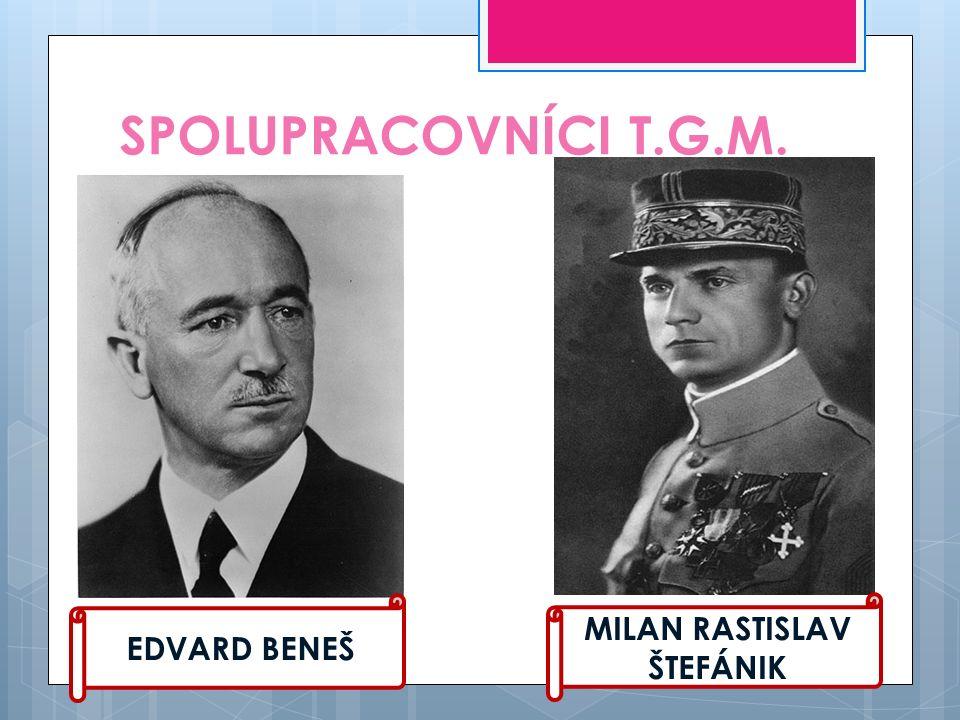 SPOLUPRACOVNÍCI T.G.M. EDVARD BENEŠ MILAN RASTISLAV ŠTEFÁNIK
