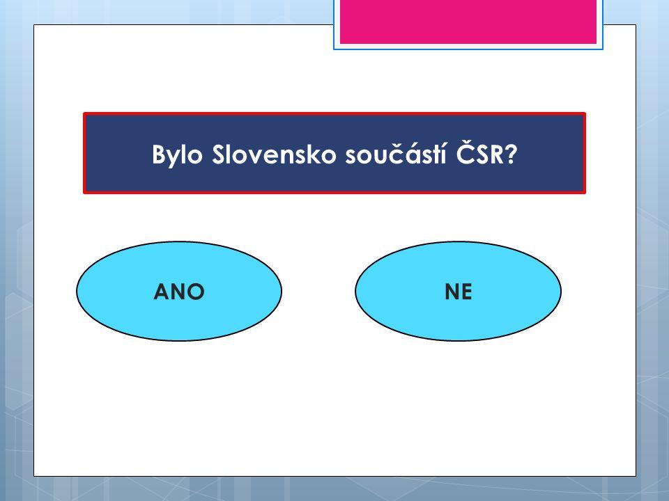 Bylo Slovensko součástí ČSR? ANONE