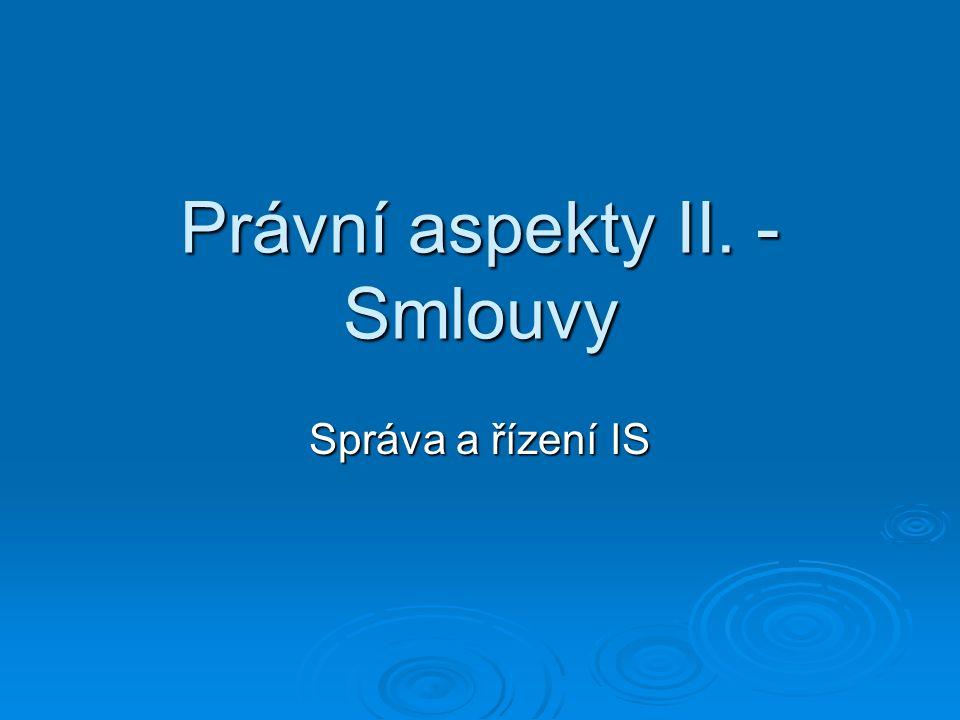 Právní aspekty II. - Smlouvy Správa a řízení IS