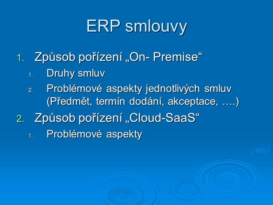 """ERP smlouvy 1. Způsob pořízení """"On- Premise"""" 1. Druhy smluv 2. Problémové aspekty jednotlivých smluv (Předmět, termín dodání, akceptace, ….) 2. Způsob"""