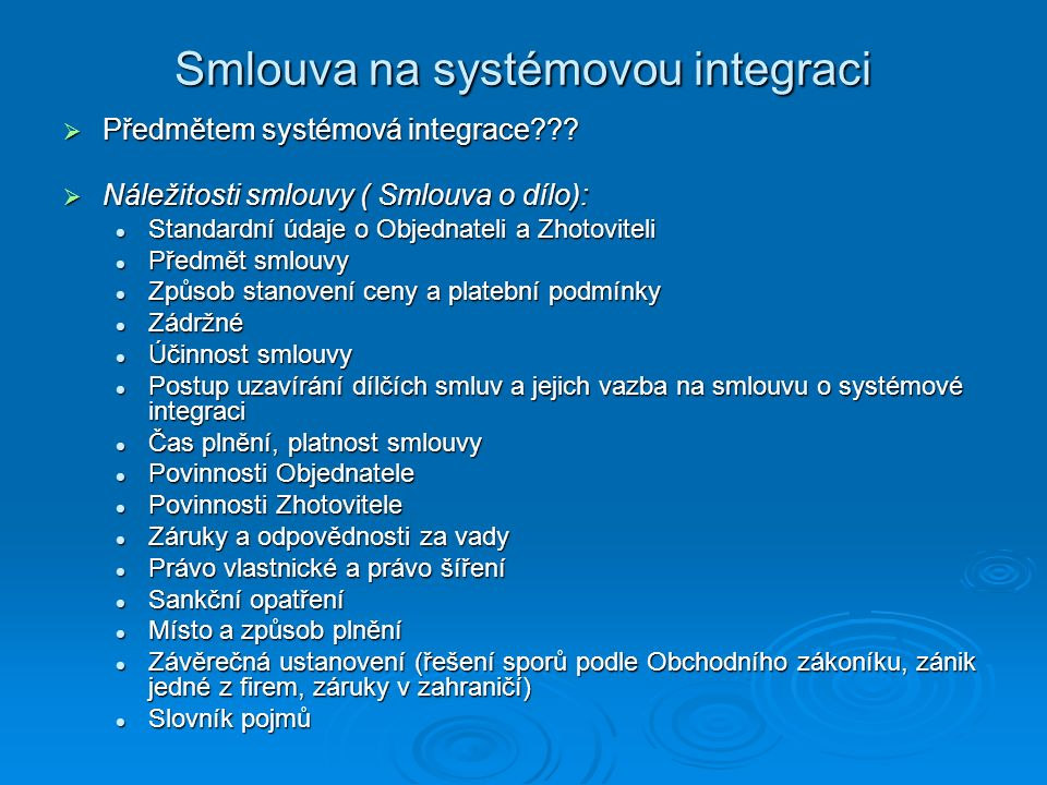 Smlouva na systémovou integraci  Předmětem systémová integrace???  Náležitosti smlouvy ( Smlouva o dílo): Standardní údaje o Objednateli a Zhotovite