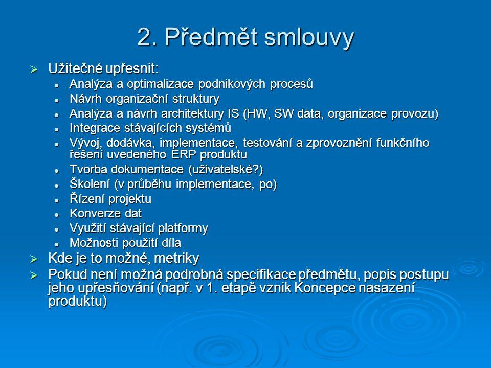 2. Předmět smlouvy  Užitečné upřesnit: Analýza a optimalizace podnikových procesů Analýza a optimalizace podnikových procesů Návrh organizační strukt