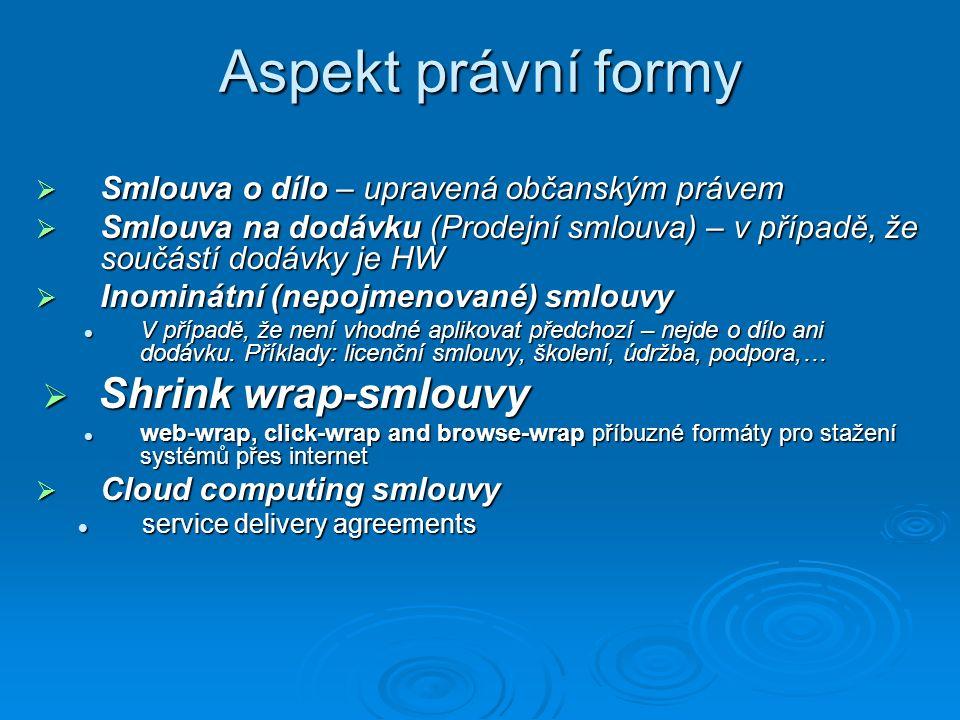 Aspekt právní formy  Smlouva o dílo – upravená občanským právem  Smlouva na dodávku (Prodejní smlouva) – v případě, že součástí dodávky je HW  Inom
