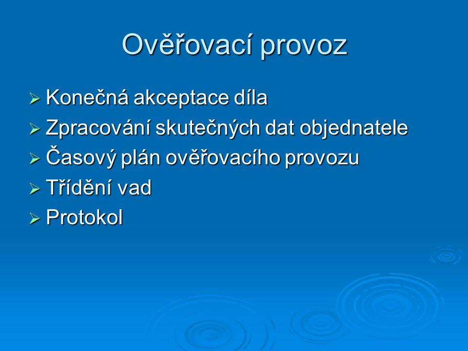 Ověřovací provoz  Konečná akceptace díla  Zpracování skutečných dat objednatele  Časový plán ověřovacího provozu  Třídění vad  Protokol
