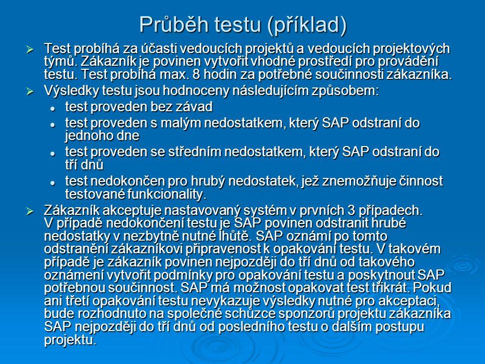 Průběh testu (příklad)  Test probíhá za účasti vedoucích projektů a vedoucích projektových týmů. Zákazník je povinen vytvořit vhodné prostředí pro pr