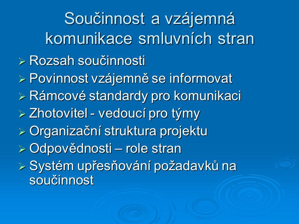 Součinnost a vzájemná komunikace smluvních stran  Rozsah součinnosti  Povinnost vzájemně se informovat  Rámcové standardy pro komunikaci  Zhotovit