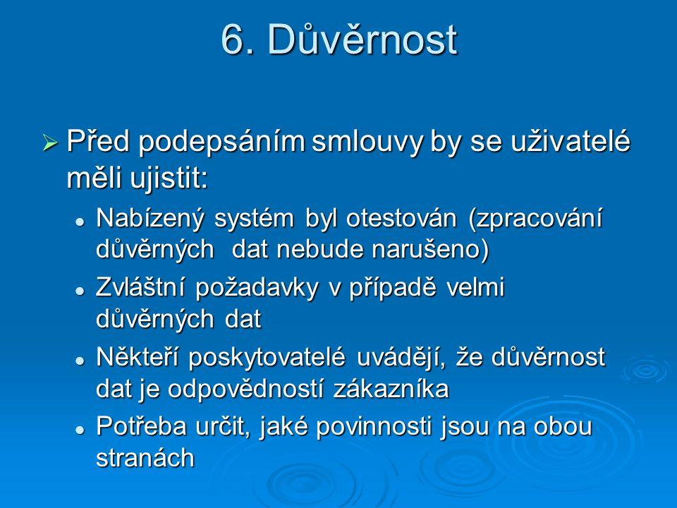 6. Důvěrnost  Před podepsáním smlouvy by se uživatelé měli ujistit: Nabízený systém byl otestován (zpracování důvěrných dat nebude narušeno) Nabízený