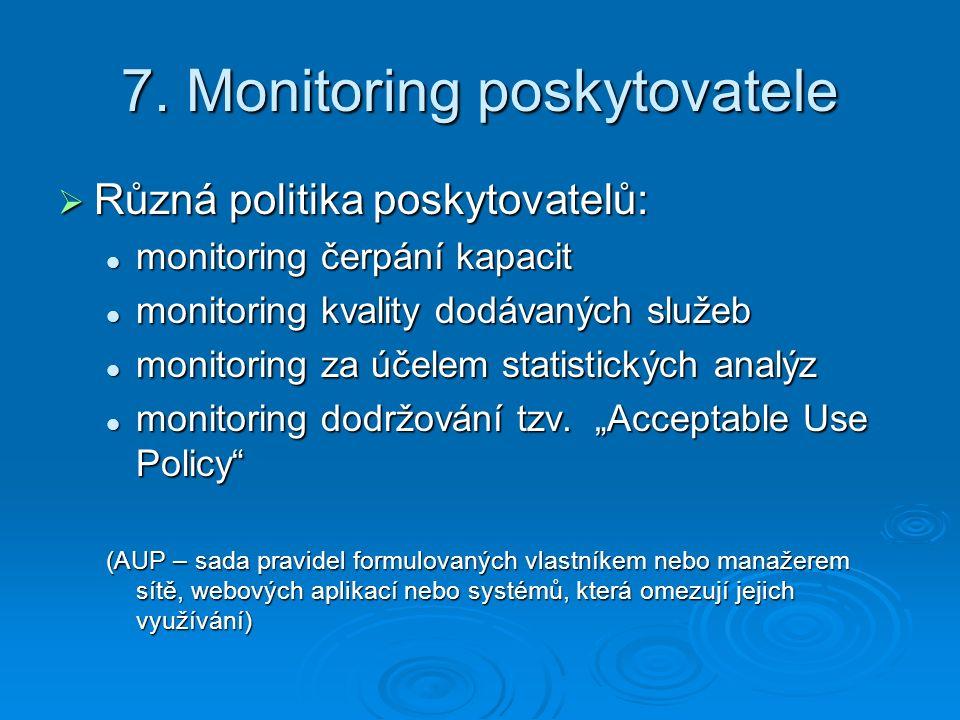 7. Monitoring poskytovatele  Různá politika poskytovatelů: monitoring čerpání kapacit monitoring čerpání kapacit monitoring kvality dodávaných služeb