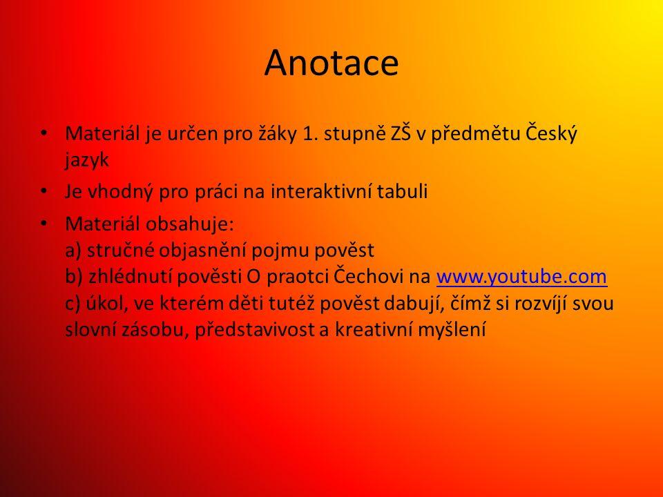 Anotace Materiál je určen pro žáky 1. stupně ZŠ v předmětu Český jazyk Je vhodný pro práci na interaktivní tabuli Materiál obsahuje: a) stručné objasn