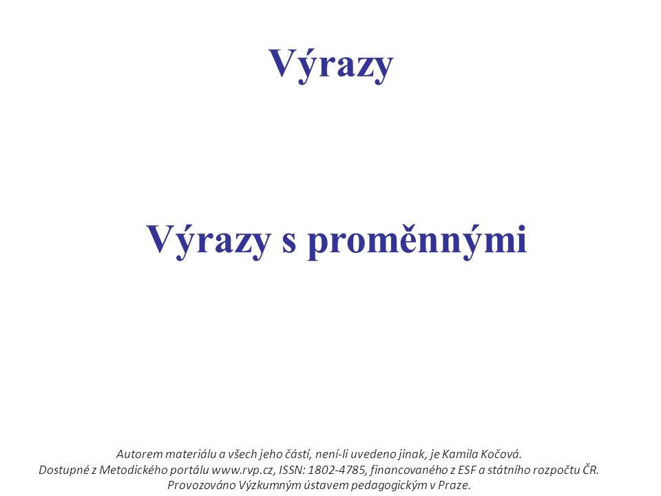Výrazy Výrazy s proměnnými Autorem materiálu a všech jeho částí, není-li uvedeno jinak, je Kamila Kočová.