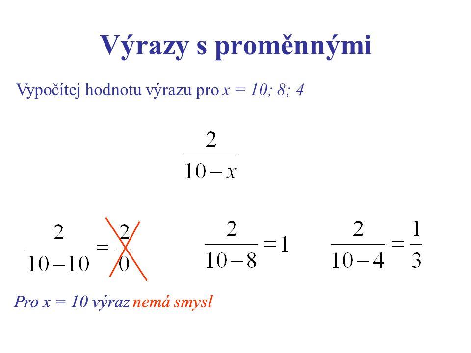 Výrazy s proměnnými Vypočítej hodnotu výrazu pro x = 10; 8; 4 Pro x = 10 výraz nemá smysl