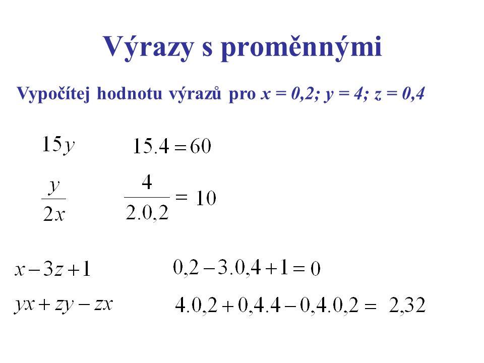 Výrazy s proměnnými Vypočítej hodnotu výrazů pro x = 0,2; y = 4; z = 0,4