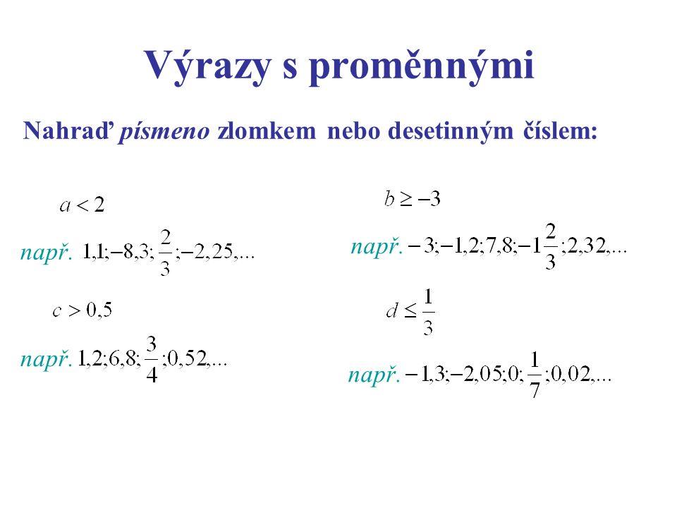 Výrazy s proměnnými Nahraď písmeno zlomkem nebo desetinným číslem: např.