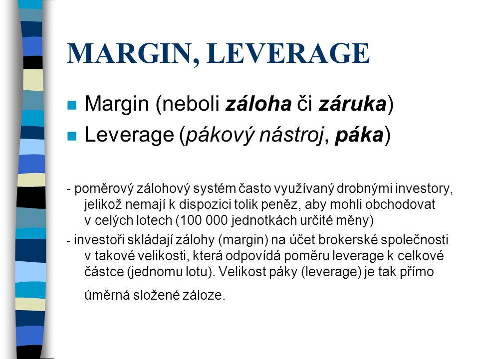 MARGIN, LEVERAGE n Margin (neboli záloha či záruka) n Leverage (pákový nástroj, páka) - poměrový zálohový systém často využívaný drobnými investory, j