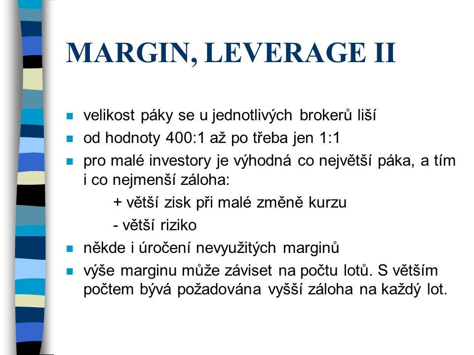 MARGIN, LEVERAGE II n velikost páky se u jednotlivých brokerů liší n od hodnoty 400:1 až po třeba jen 1:1 n pro malé investory je výhodná co největší