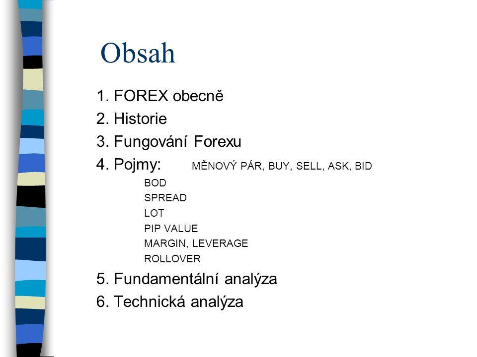 FOREX n = Foreign Exchange Market n = Mezinárodní devizový trh n = obchodování s cizími měnami n celosvětová síť n propojuje banky, pojišťovny, investiční fondy a brokerské společnosti