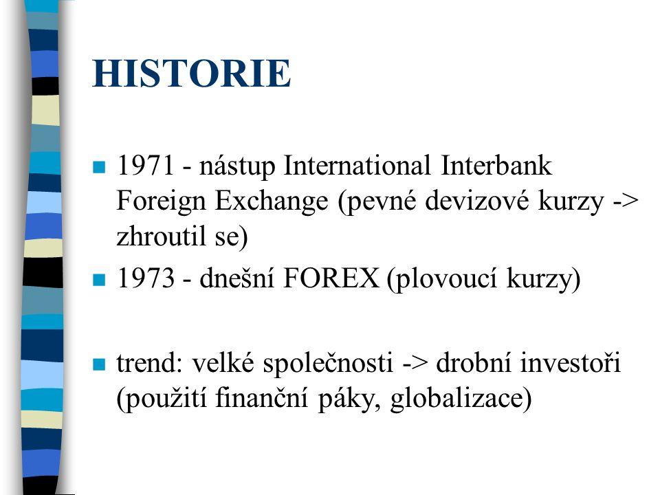 MARGIN, LEVERAGE n Margin (neboli záloha či záruka) n Leverage (pákový nástroj, páka) - poměrový zálohový systém často využívaný drobnými investory, jelikož nemají k dispozici tolik peněz, aby mohli obchodovat v celých lotech (100 000 jednotkách určité měny) - investoři skládají zálohy (margin) na účet brokerské společnosti v takové velikosti, která odpovídá poměru leverage k celkové částce (jednomu lotu).