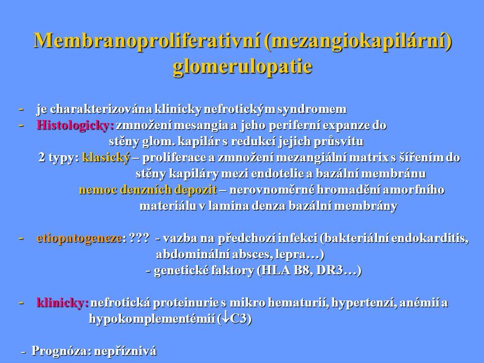 Membranoproliferativní (mezangiokapilární) glomerulopatie - je charakterizována klinicky nefrotickým syndromem - Histologicky: zmnožení mesangia a jeh