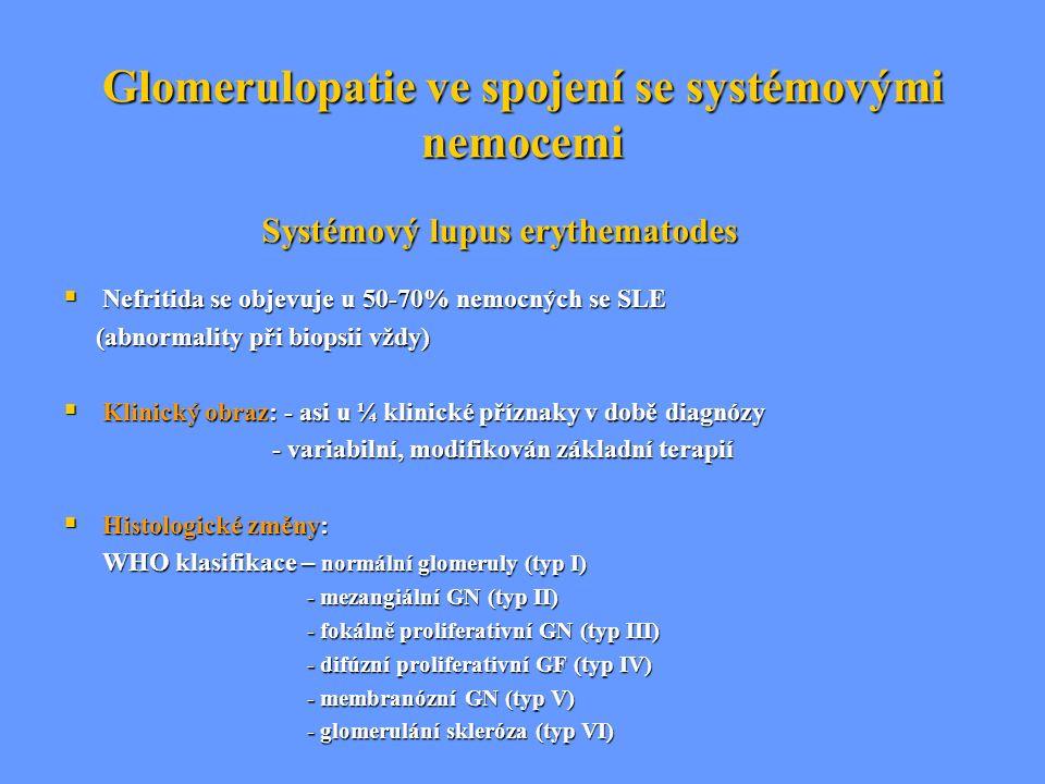 Glomerulopatie ve spojení se systémovými nemocemi  Nefritida se objevuje u 50-70% nemocných se SLE (abnormality při biopsii vždy) (abnormality při bi
