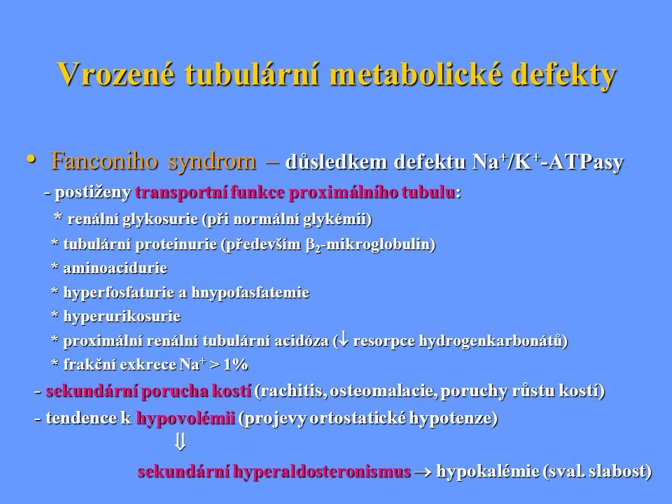 Vrozené tubulární metabolické defekty Fanconiho syndrom – důsledkem defektu Na + /K + -ATPasy Fanconiho syndrom – důsledkem defektu Na + /K + -ATPasy