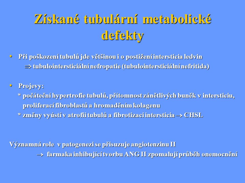 Získané tubulární metabolické defekty Při poškození tubulů jde většinou i o postižení intersticia ledvin Při poškození tubulů jde většinou i o postiže