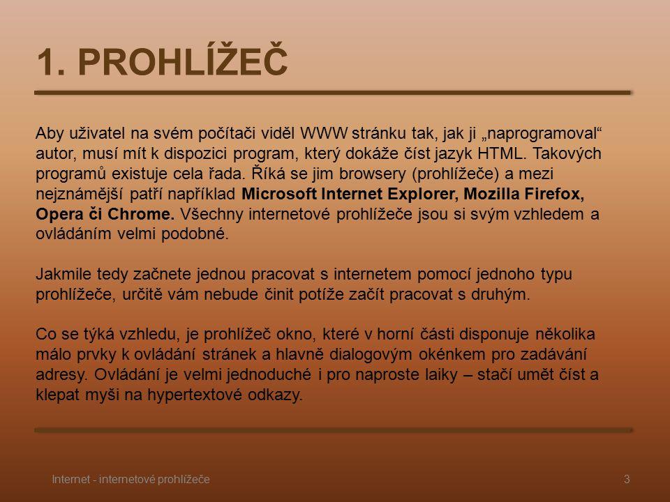 """1. PROHLÍŽEČ Aby uživatel na svém počítači viděl WWW stránku tak, jak ji """"naprogramoval"""" autor, musí mít k dispozici program, který dokáže číst jazyk"""