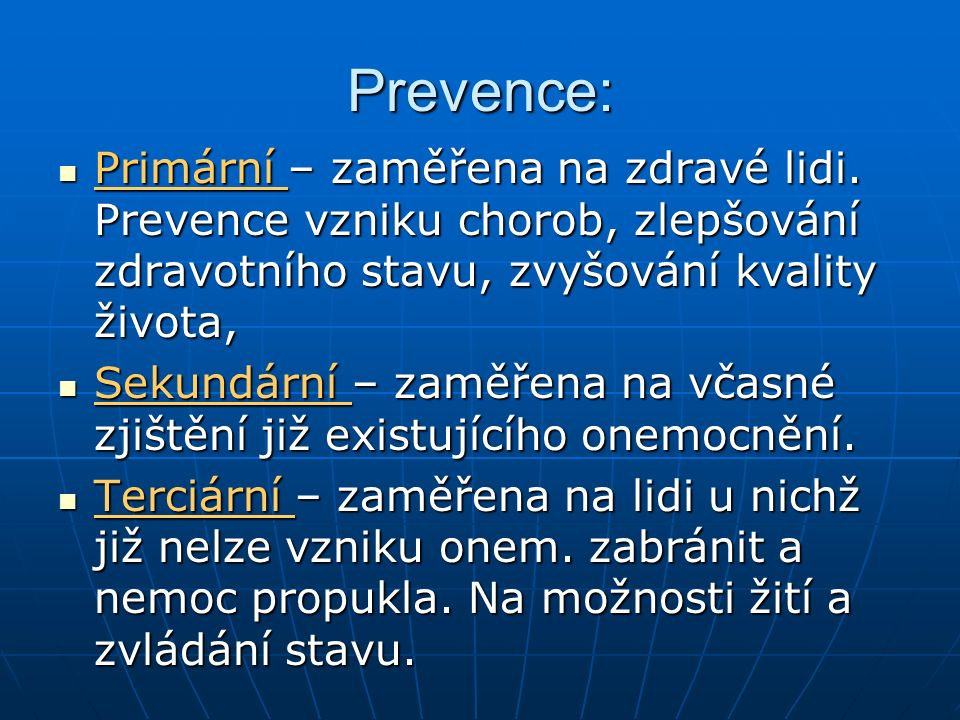 Prevence: Primární – zaměřena na zdravé lidi. Prevence vzniku chorob, zlepšování zdravotního stavu, zvyšování kvality života, Primární – zaměřena na z
