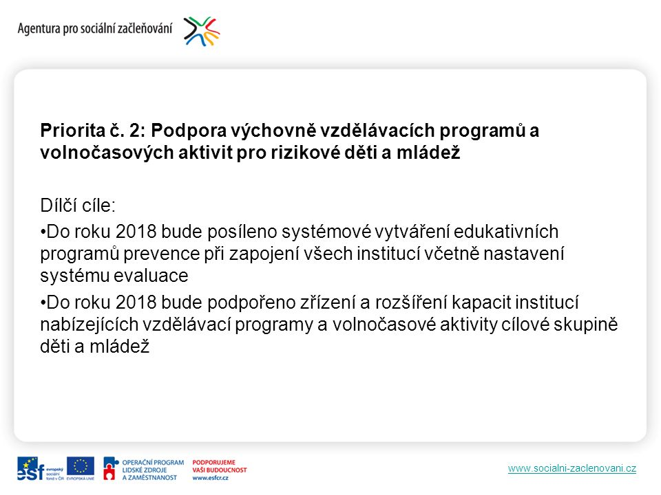 www.socialni-zaclenovani.cz Priorita č. 2: Podpora výchovně vzdělávacích programů a volnočasových aktivit pro rizikové děti a mládež Dílčí cíle: Do ro