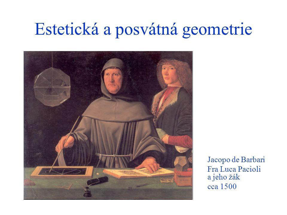 Estetická a posvátná geometrie Jacopo de Barbari Fra Luca Pacioli a jeho žák cca 1500