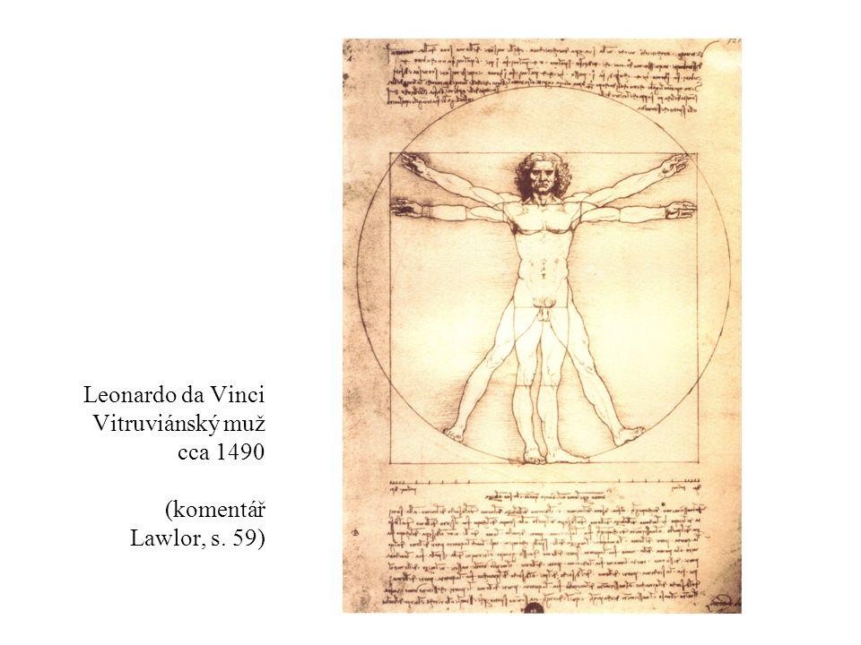 Leonardo da Vinci Vitruviánský muž cca 1490 (komentář Lawlor, s. 59)
