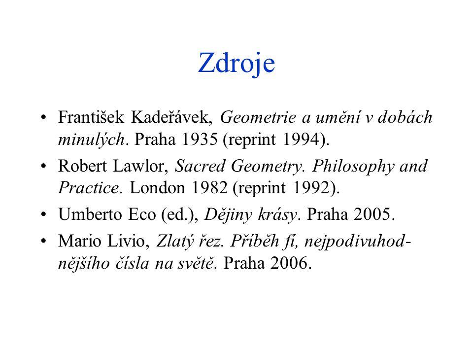 Zdroje František Kadeřávek, Geometrie a umění v dobách minulých. Praha 1935 (reprint 1994). Robert Lawlor, Sacred Geometry. Philosophy and Practice. L