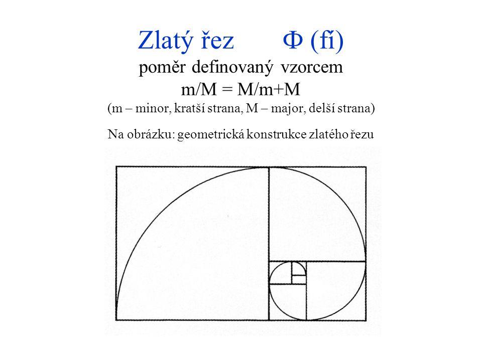 Zlatý řez Ф (fí) poměr definovaný vzorcem m/M = M/m+M (m – minor, kratší strana, M – major, delší strana) Na obrázku: geometrická konstrukce zlatého ř