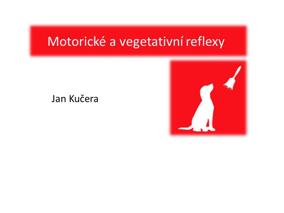Jan Kučera Motorické a vegetativní reflexy