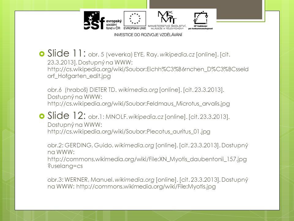  Slide 10: NL:USER:GERARDM. wikimedia.org [online]. [cit. 23.3.2013]. Dostupný na WWW: http://commons.wikimedia.org/wiki/File:WildZwijn_cropped.jpg?u