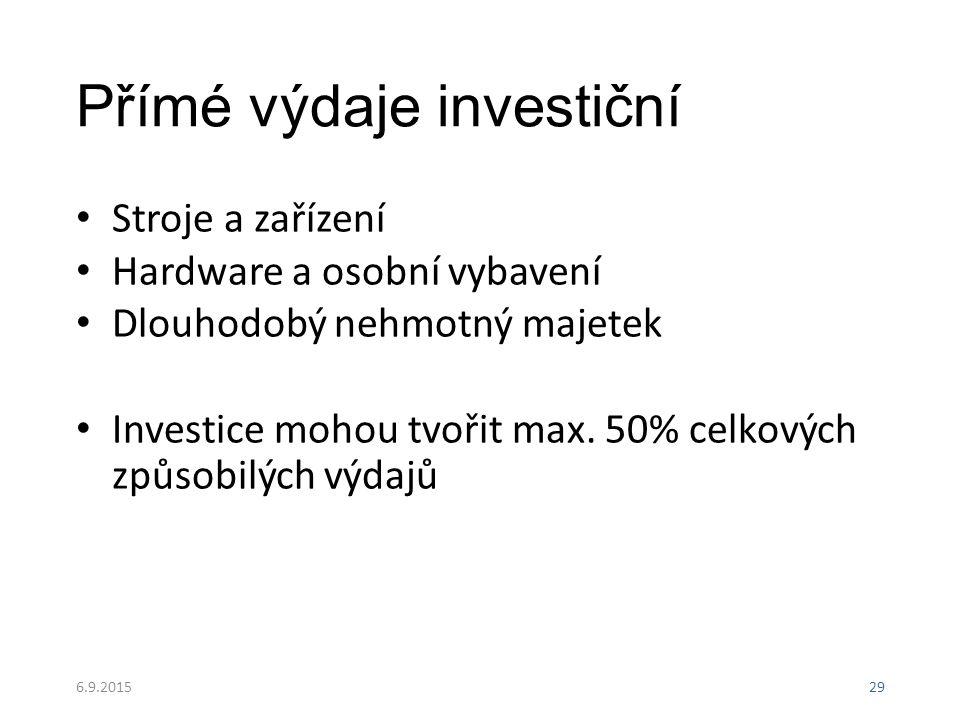 Přímé výdaje investiční Stroje a zařízení Hardware a osobní vybavení Dlouhodobý nehmotný majetek Investice mohou tvořit max. 50% celkových způsobilých