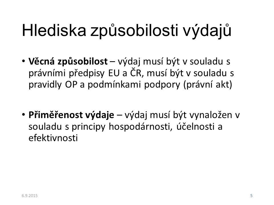 Hlediska způsobilosti výdajů Věcná způsobilost – výdaj musí být v souladu s právními předpisy EU a ČR, musí být v souladu s pravidly OP a podmínkami p