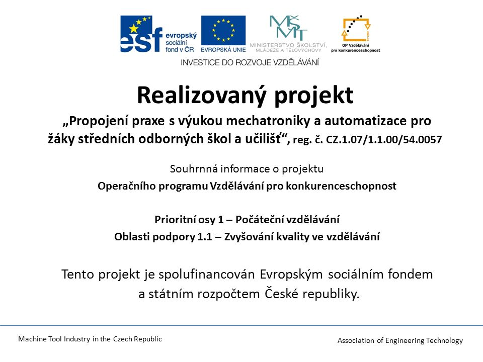 "Association of Engineering Technology Machine Tool Industry in the Czech Republic Realizovaný projekt ""Propojení praxe s výukou mechatroniky a automatizace pro žáky středních odborných škol a učilišť , reg."