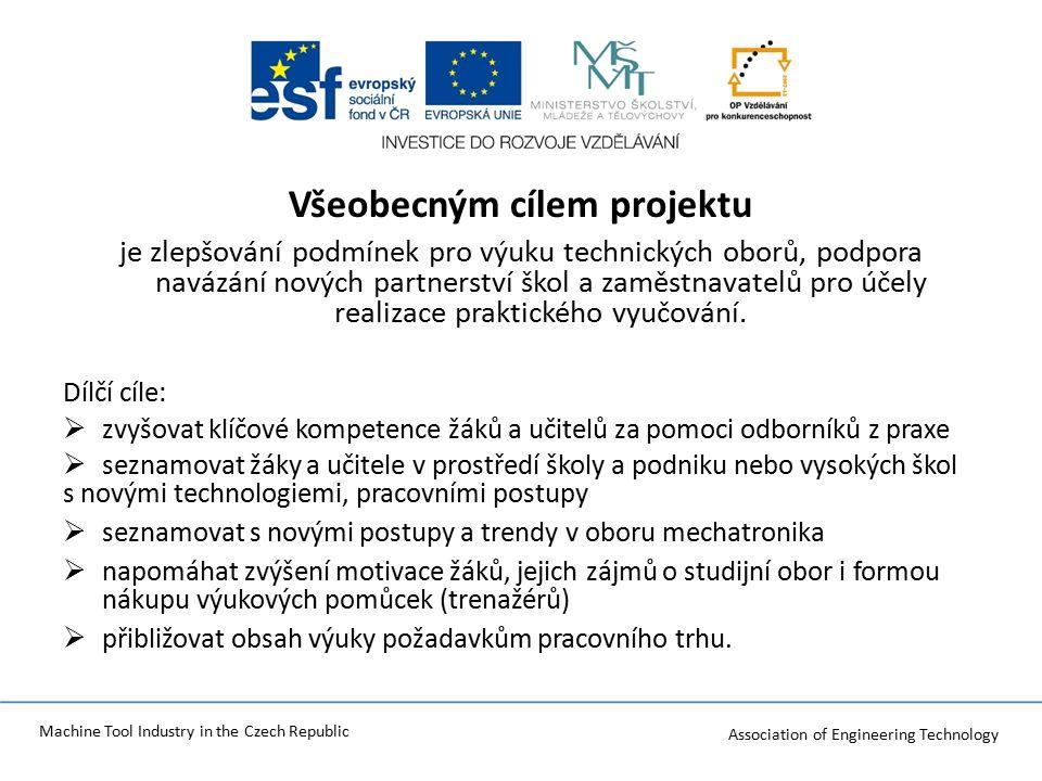 Association of Engineering Technology Machine Tool Industry in the Czech Republic Všeobecným cílem projektu je zlepšování podmínek pro výuku technických oborů, podpora navázání nových partnerství škol a zaměstnavatelů pro účely realizace praktického vyučování.