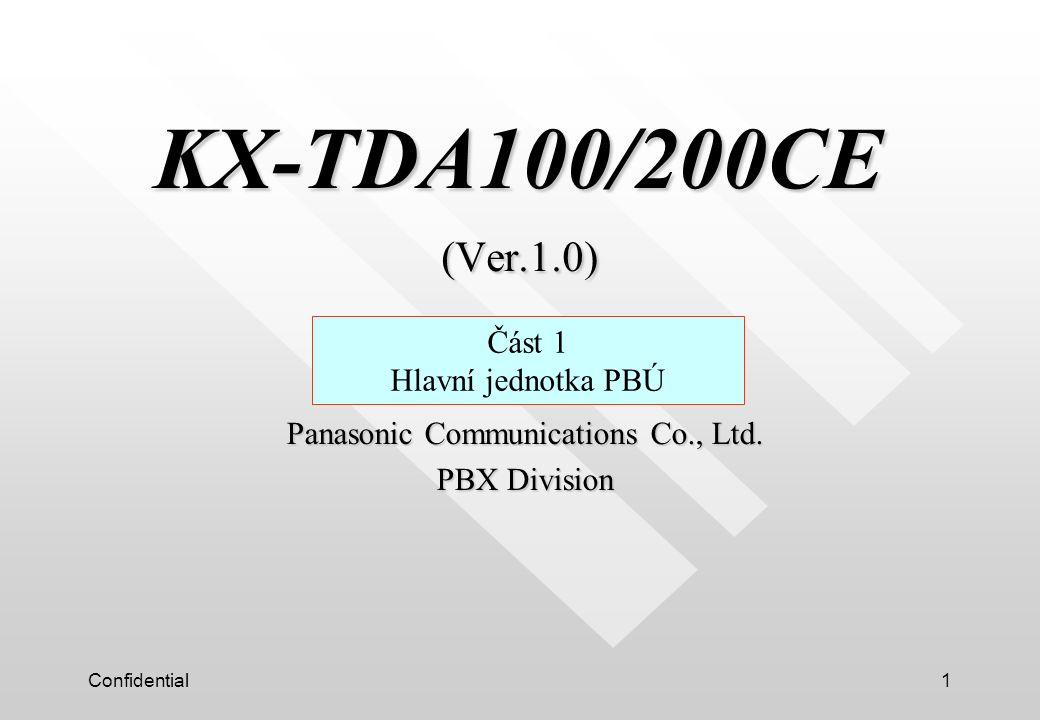 Confidential12 KX-TDA200 (1) Karty poboček : Max.8 karet (Pozn.: CS-I/F:Max.4 karty, Karty poboček + CS-I/F:Max.8 karet) (2) Karty vnějších linek (vč.