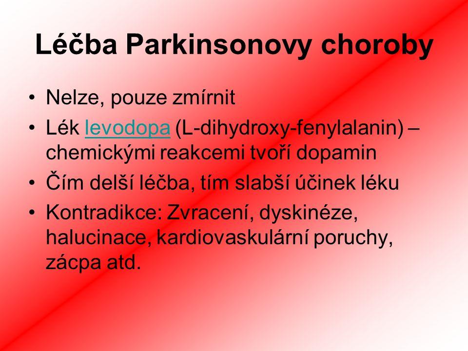 Léčba Parkinsonovy choroby Nelze, pouze zmírnit Lék levodopa (L-dihydroxy-fenylalanin) – chemickými reakcemi tvoří dopaminlevodopa Čím delší léčba, tím slabší účinek léku Kontradikce: Zvracení, dyskinéze, halucinace, kardiovaskulární poruchy, zácpa atd.
